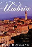 The Umbria: Italy's Timeless Heart by Paul Hofmann front cover