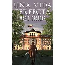 Una vida perfecta: La verdad a veces es muy peligrosa (Spanish Edition)