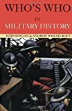 Who's Who in Military History, John Keegan and Andrew Wheatcroft, 0415260396