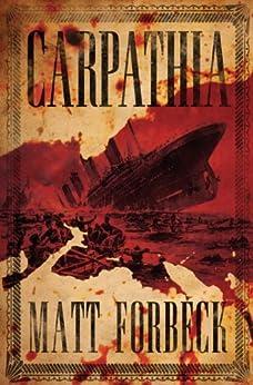 Carpathia by [Forbeck, Matt]