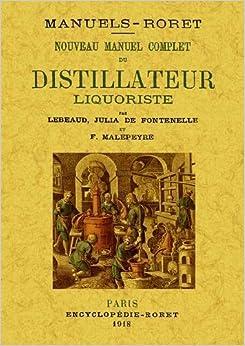 Book's Cover of Nouveau Manuel Complet du Distillateur Liquoriste (Français) Broché – Facsimilé, 14 février 2012