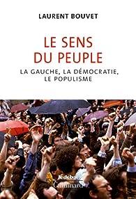 Le sens du peuple : La gauche, la démocratie, le populisme par Laurent Bouvet