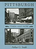 Pittsburgh Then and Now, , 0822959291