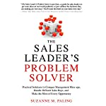 The Sales Leader's Problem Solver: Practical Solutions to Conquer Management Mess-ups, Handle Difficult Sales Reps, and Make the Most of Every Opportunity   Suzanne Paling