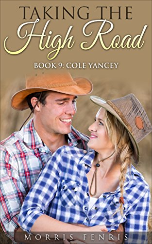 A Western Romance: Cole Yancey: Taking the High Road (Taking The High Road Series Book 9)