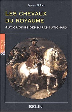 Les chevaux du royaume : Aux origines des haras nationaux