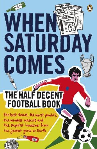 When Saturday Comes: The Half Decent Football Book (When Saturday Comes Magazine) (Best Football Magazine Uk)