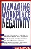 Managing Workplace Negativity, Gary S. Topchik, 0814405827