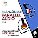 Französisch Parallel Audio - Einfach Französisch Lernen mit 501 Sätzen in Parallel Audio - Teil 2 Hörbuch von Lingo Jump Gesprochen von: Lingo Jump