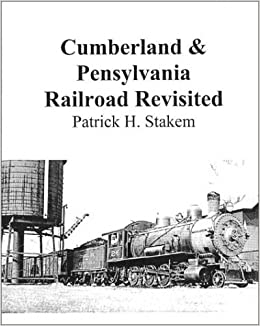 Cumberland & Pennsylvania Railroad Revisited (Railroads Book 1)