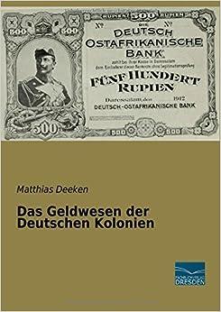 Book Das Geldwesen der Deutschen Kolonien by Matthias Deeken (2014-07-02)