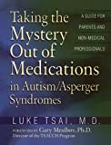 Taking the Mystery out of Medications in Autism/Asperger's Syndrome, Luke Tsai, 1885477805