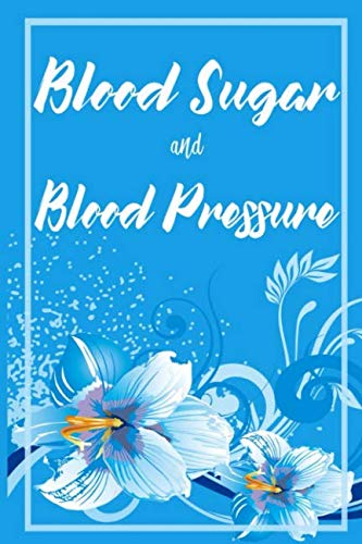 Blood Sugar and Blood Pressure: Log Daily Blood Pressure and Blood Sugar Levels, Blood Pressure Record, Low Blood Pressure, Monitor Blood Sugar with ... 6x9, 120 page Very Thorough Record Keeper (Low Sugar Levels And Low Blood Pressure)