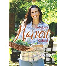 Stacy Lyn's Harvest Cookbook: Cook Fresh Food Every Day of the Year