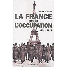 FRANCE SOUS L'OCCUPATION (LA) : LES ANNÉES NOIRE 1940-1944