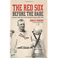 The Red Sox Before the Babe: Boston's Early Days in the American League, 1901–1914