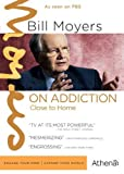 BILL MOYERS ON ADDICTION: CLOSE TO HOME by Athena