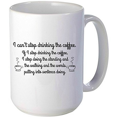 I Can't Stop Drinking The Coffee, Unique Gift Idea, Him or Her, Great For The Office & Birthday, Gag Gift, Holidays, Coworkers, Mom, Dad, Husband or Wife & With a Sense of Humor