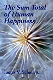 Sum Total of Human Happiness, James V. Schall, 1587318105