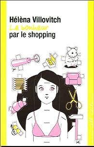 Le bonheur par le shopping par Hélèna Villovitch