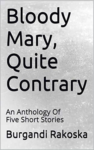 Bloody Mary, Quite Contrary: An Anthology Of Five