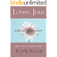 """LOVE JESUS: WITH ALL YOUR HEART (""""Jesus Lord of His Church"""" Series.... Book 7/7)"""