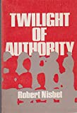 Twilight of Authority, Robert A. Nisbet, 0195021770