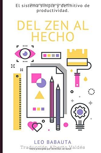 Del Zen Al Hecho: El sistema simple y definitivo de productividad (Leo Babauta Habitos Zen Minimalismo) (Spanish Edition) [Leo Babauta] (Tapa Blanda)