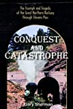 CONQUEST AND CATASTROPHE: The Triumph and Tragedy of the Great Northern Railway Through Stevens Pass