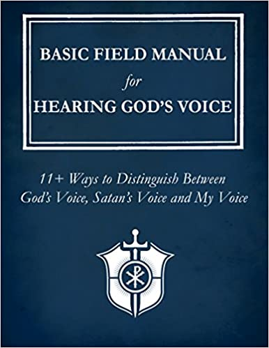 Basic Field Manual for Hearing God's Voice: 11+ Ways to Distinguish Between God's Voice, Satan's Voice and My Voice