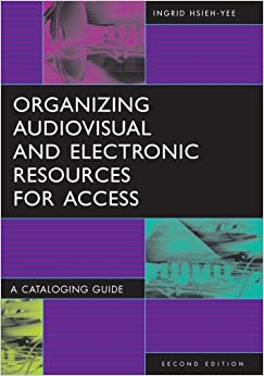 Organizing Audiovisual and Electronic Resources for Access: A Cataloging Guide, 2nd Edition (Library and Information Science Text (Paperback))