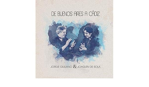 De Buenos Aires a Cádiz de Jorge Giuliano & Joaquín de Sola ...