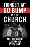 img - for Things That Go Bump in the Church: Explaining the Bible's Most Misunderstood Teachings by Mike Abendroth (2014-04-01) book / textbook / text book