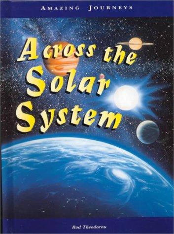 Read Online Across the Solar System (Amazing Journeys) pdf