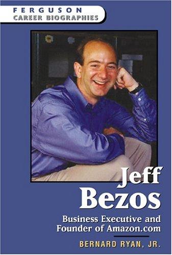 Download Jeff Bezos: Business Executive And Founder Of Amazon.com (Ferguson Career Biographies) pdf epub