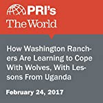How Washington Ranchers Are Learning to Cope With Wolves, With Lessons From Uganda | Eilis O'Neill