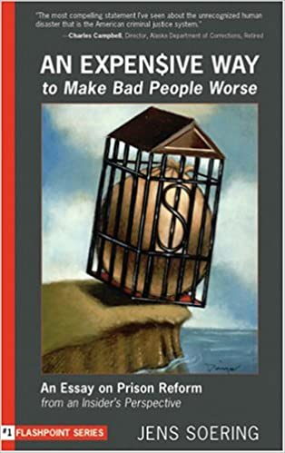 an expensive way to make bad people worse an essay on prison an expensive way to make bad people worse an essay on prison reform from an insider s perspective flashpoint jens soering 9781590560761 com