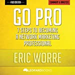 Go Pro: 7 Steps to Becoming a Network Marketing Professional: by Eric Worre | Unofficial & Independent Summary & Analysis |  Leopard Books