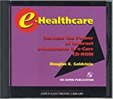 E-Healthcare : Harness the Power of Internet e-Commerce and e-Care, Goldstein, Douglas E., 0834218232