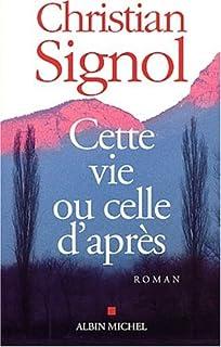Cette vie ou celle d'après : roman, Signol, Christian