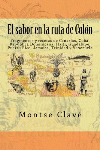 El sabor en la ruta de Colón: Fragmentos del diario de a bordo de Cristobal Colón y recetas de Canarias, Cuba, República...