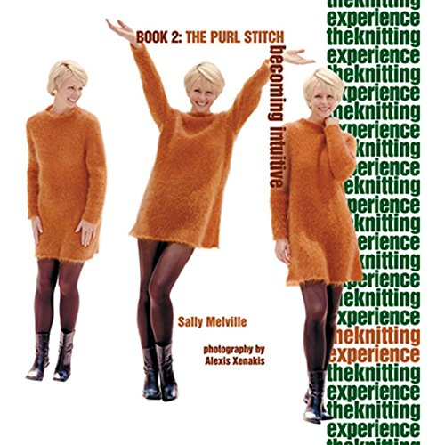 (The Knitting Experience  Book 2: The Purl Stitch, Becoming Intuitive)