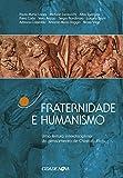 Fraternidade e humanismo: Uma leitura interdisciplinar do pensamento de Chiara Lubich (Portuguese Edition)