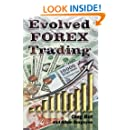 Evolved FOREX Trading: Step-by-step guide to FOREX trading with many explanatory illustrations. It is intended both for beginners and advanced FOREX ... excellent trading systems and approaches.