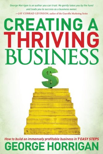 Creating a Thriving Business: How to Build an Immensely Profitable Business in 7 Easy Steps ebook