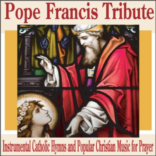 - Pope Francis Tribute: Instrumental Catholic Hymns and Popular Christian Music for Prayer