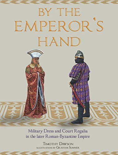 Empire Dress History (By the Emperor's Hand: Military Dress and Court Regalia in the later Romano- Byzantine Empire)