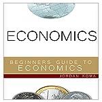 Economics: A Beginner's Guide to Economics   Jordan Koma