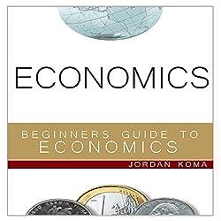 Economics: A Beginner's Guide to Economics
