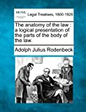 The anatomy of the law : a logical presentation of the parts of the body of the Law, Adolph Julius Rodenbeck, 1240201907